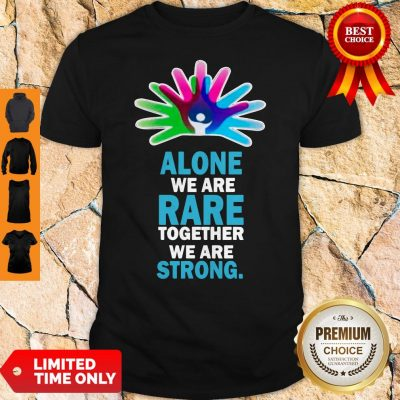 Nice Alone We Are Rare Together We Are Strong Shirt