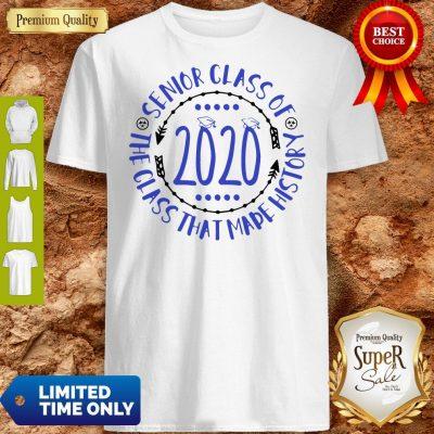 Premium Graduation Senior Cass Of 2020 The Class That Made History Shirt