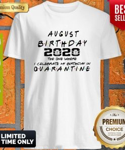 Awesome August Birthday 2020 The One Where I Celebrate My Birthday In Quarantine Shirt