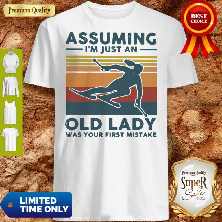 Pretty Skiing Assuming I'm Just An Old Lady Was Your First Mistake Vintage Shirt