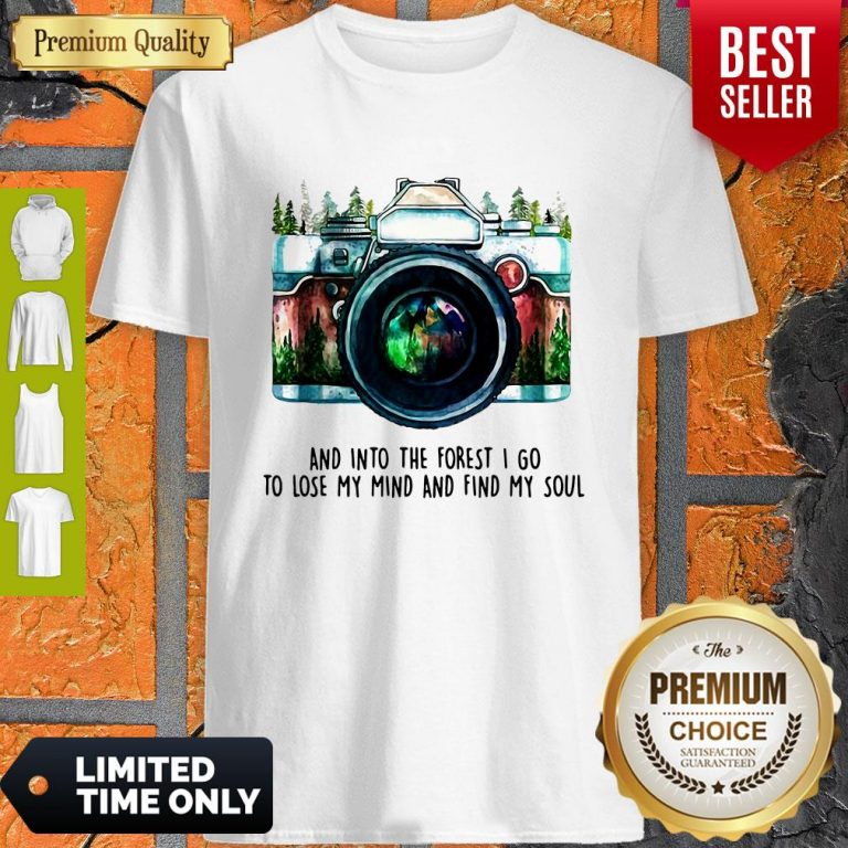 Awesome Camera And Into The Forest I Go To Lose My Mind And Find My Soul Shirt