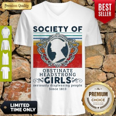 Society Of Obstinate Headstrong Girls Displeasing People Since 1813 Vintage V-neck