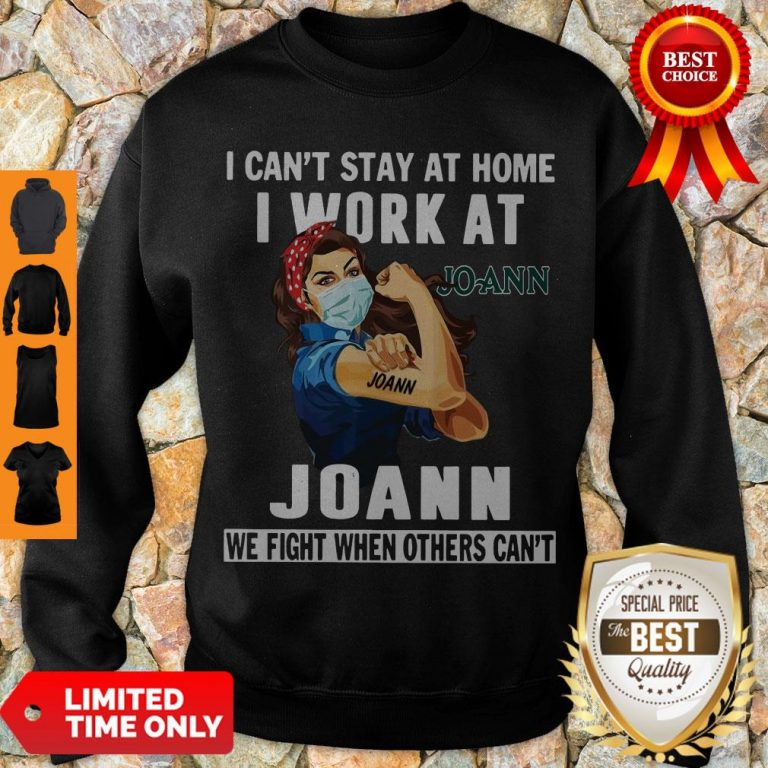 Strong Woman Face Mask I Can't Stay At Home I Work At Joann We Fight When Others Can't Sweatshirt
