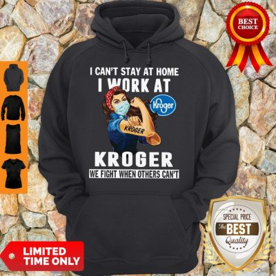 Strong Woman Face Mask I Can't Stay At Home I Work At Kroger We Fight When Others Can't Hoodie