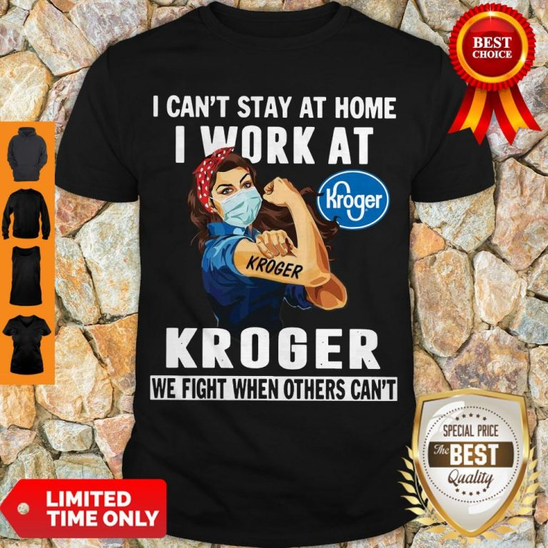 Strong Woman Face Mask I Can't Stay At Home I Work At Kroger We Fight When Others Can't Shirt