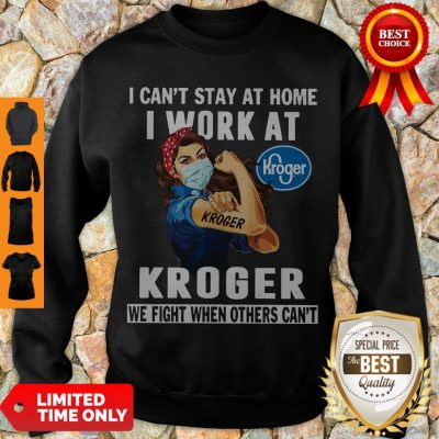 Strong Woman Face Mask I Can't Stay At Home I Work At Kroger We Fight When Others Can't Sweatshirt