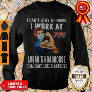 Strong Woman Face Mask I Can't Stay At Home I Work At Logan's Roadhouse We Fight When Others Can't Sweatshirt