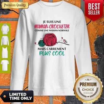 Top JeSuis Une Maman Crocheter Comme Une Maman Normale Mais Carrement Plis Cool Sweatshirt