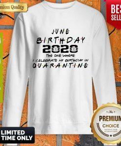 Official June Birthday 2020 The One Where I Celebrate My Birthday In Quarantine Sweatshirt