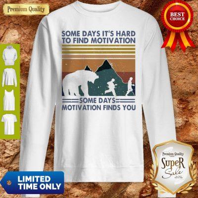 Top Some Days It's Hard To Find Motivation Some Days Motivation Finds You Vintage Sweatshirt