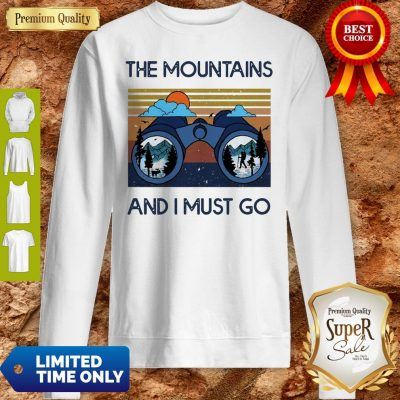 Good The Mountains Are Calling And I Must Go Vintage Sweatshirt