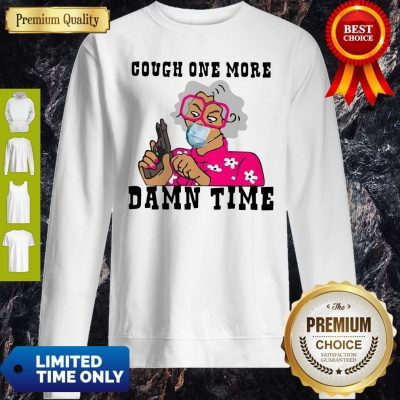 Awesome Cough One More Damn Time Sweatshirt