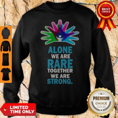 Nice Alone We Are Rare Together We Are Strong Sweatshirt
