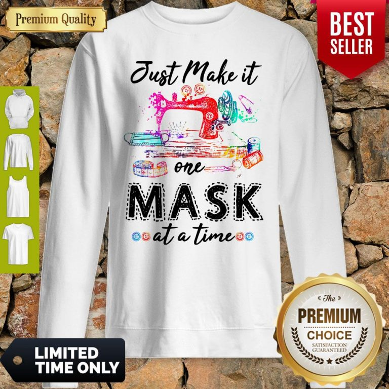 Good Sewing Just Make It One Mask At A Time Sweatshirt