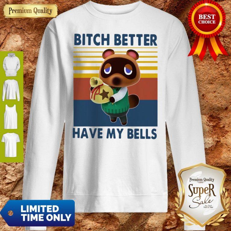 Nice Tom Nook Bitch Better Have My Bells Vintage Sweatshirt