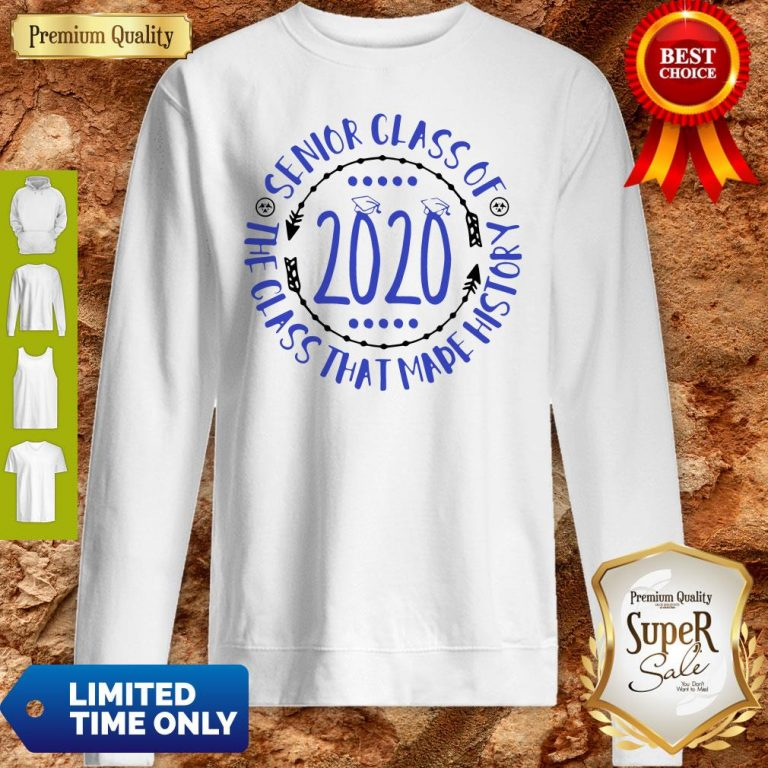 Premium Graduation Senior Cass Of 2020 The Class That Made History Sweatshirt