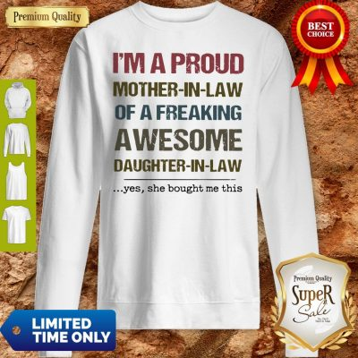 Pretty I'm A Proud Mother In Law Of A Freaking Awesome Daughter In Law Sweatshirt