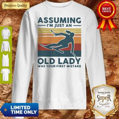 Pretty Skiing Assuming I'm Just An Old Lady Was Your First Mistake Vintage Sweatshirt