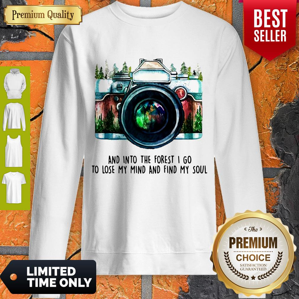 Awesome Camera And Into The Forest I Go To Lose My Mind And Find My Soul Sweatshirt