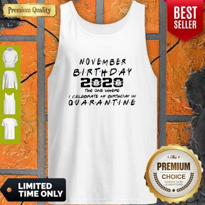 Premium November Birthday 2020 The One Where I Celebrate My Birthday In Quarantine Tank Top