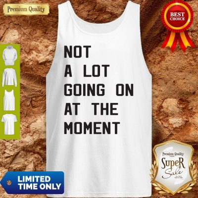 Nice Taylor Swift Not A Lot Going On At The Moment Tank Top