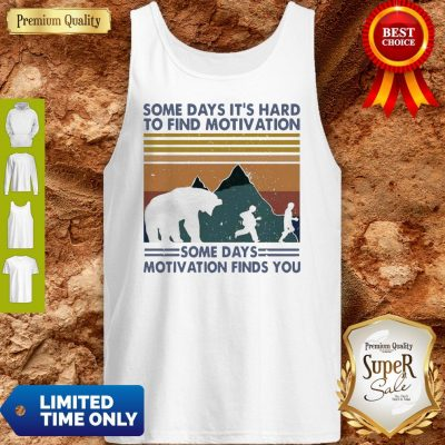 Top Some Days It's Hard To Find Motivation Some Days Motivation Finds You Vintage Tank Top