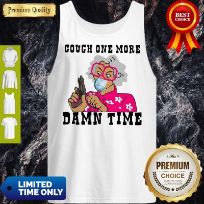 Awesome Cough One More Damn Time Tank Top