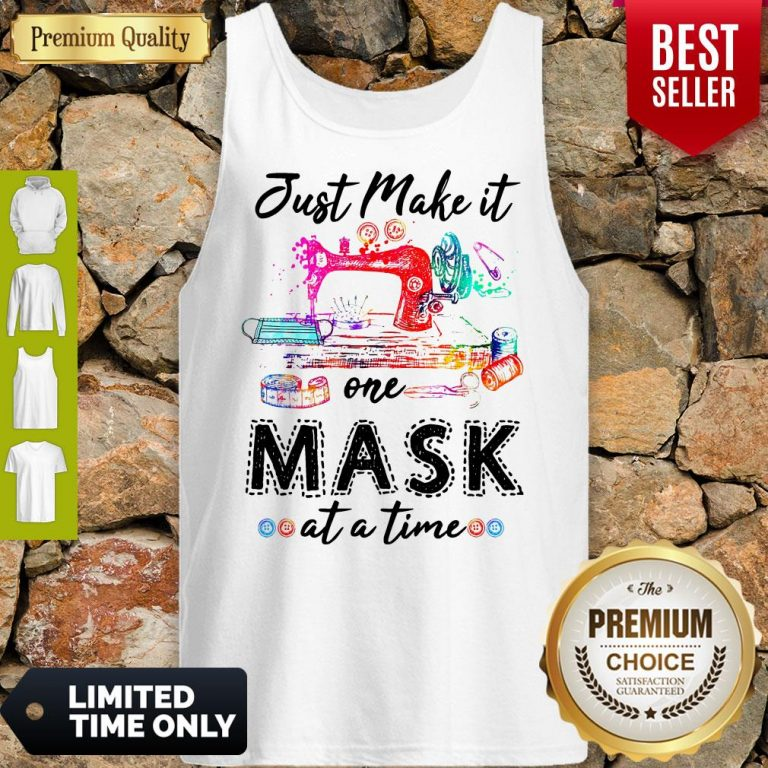Good Sewing Just Make It One Mask At A Time Tank Top