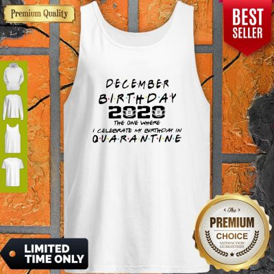 Good December Birthday 2020 The One Where I Celebrate My Birthday In Quarantine Tank Top