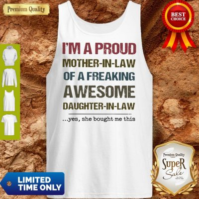 Pretty I'm A Proud Mother In Law Of A Freaking Awesome Daughter In Law Tank Top