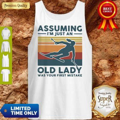 Pretty Skiing Assuming I'm Just An Old Lady Was Your First Mistake Vintage Tank Top