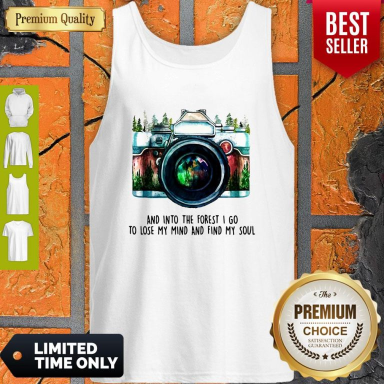 Awesome Camera And Into The Forest I Go To Lose My Mind And Find My Soul Tank Top