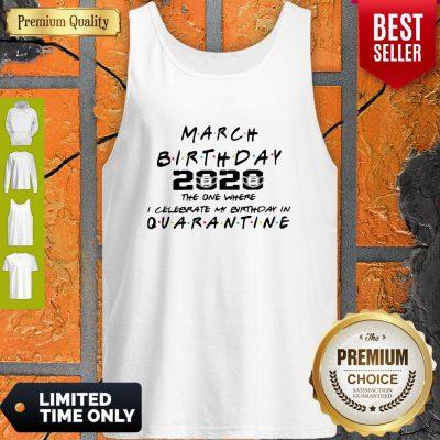 Good March Birthday 2020 The One Where I Celebrate My Birthday In Quarantine Tank Top