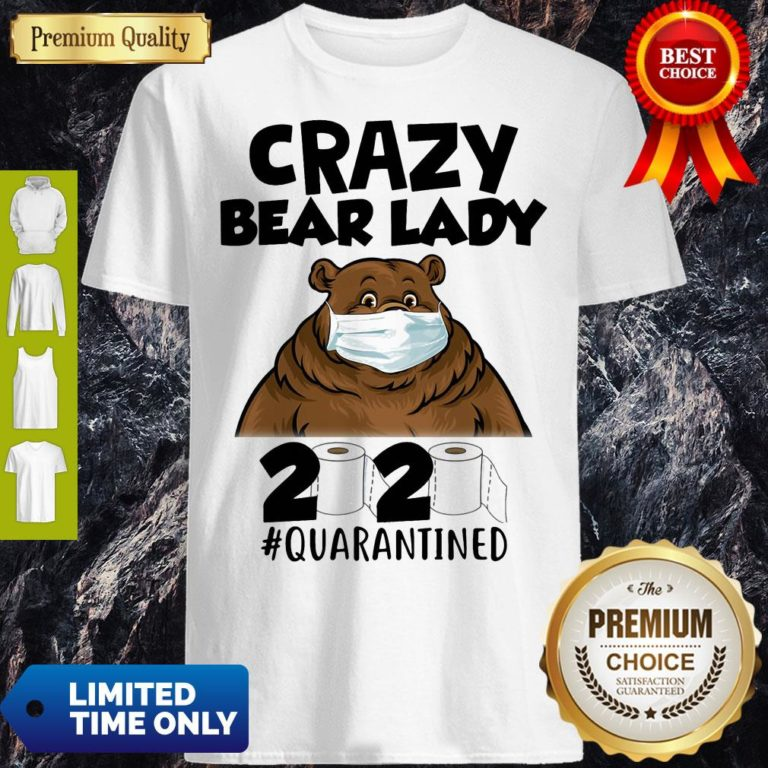 Top Crazy Bear Lazy Face Mask 2020 Toilet Paper Quarantined Shirt - Design By Earstees.com