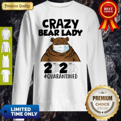 Top Crazy Bear Lazy Face Mask 2020 Toilet Paper Quarantined Sweatshirt - Design By Earstees.com