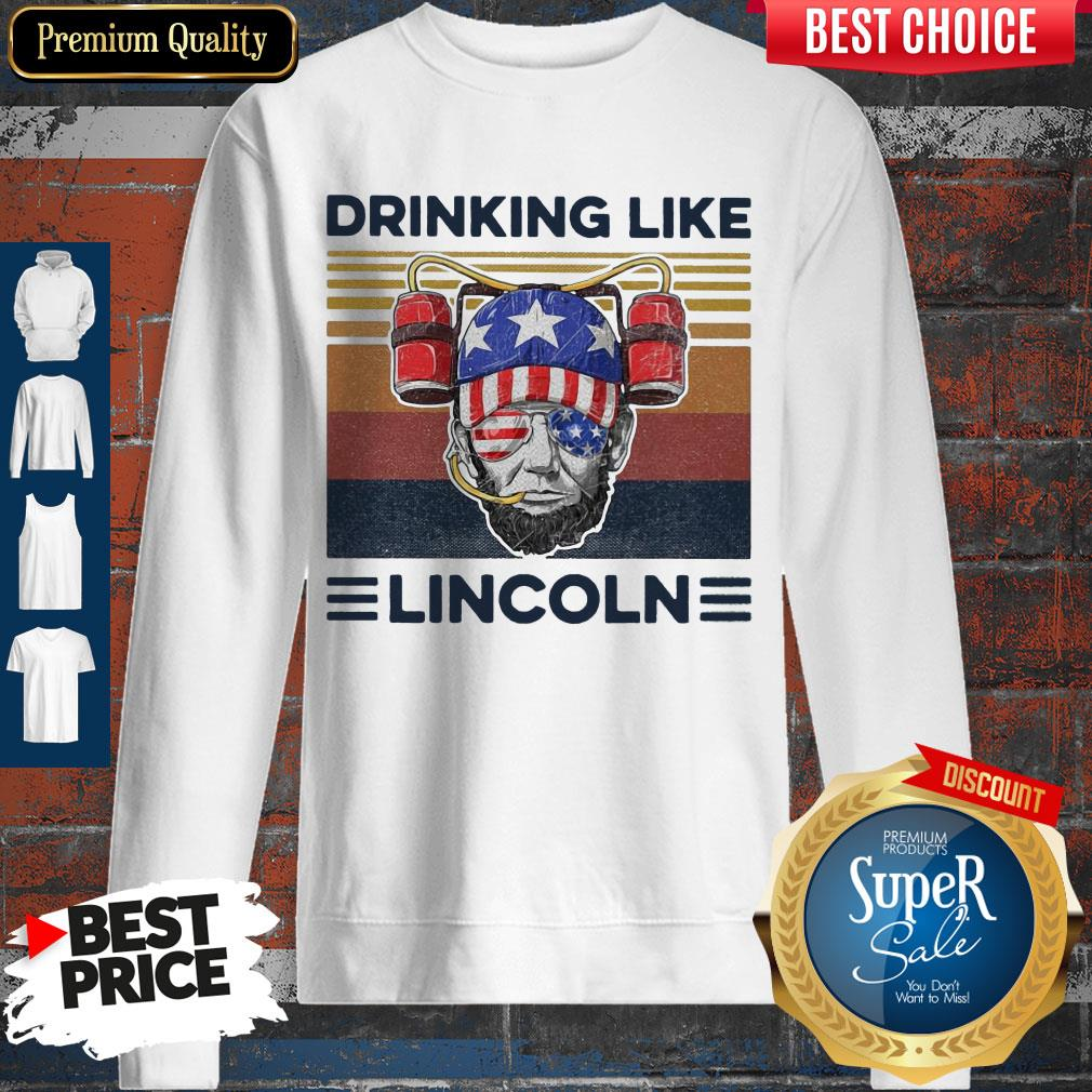 Top Drinking Like Abraham Lincoln American Flag Independence Day Sweatshirt