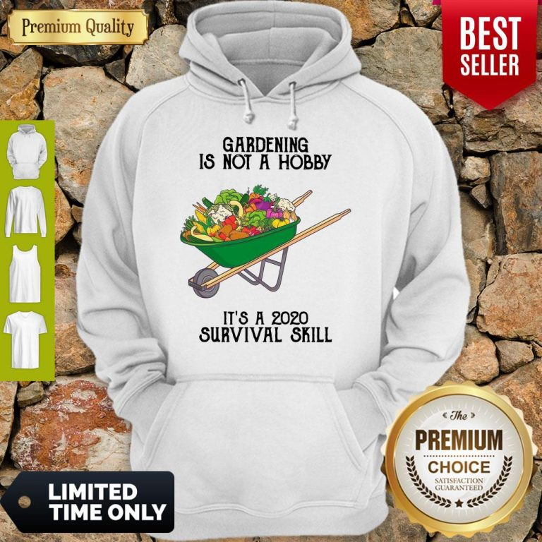 Top Gardening Is Not A Hobby It's A 2020 Survival Skill Hoodie