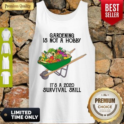 Top Gardening Is Not A Hobby It's A 2020 Survival Skill Tank Top