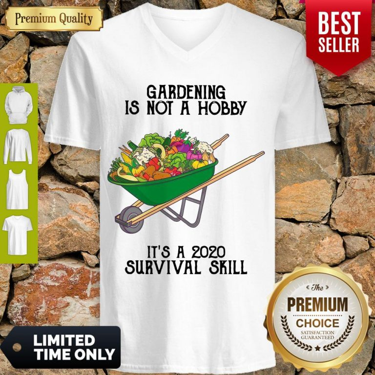 Top Gardening Is Not A Hobby It's A 2020 Survival Skill V-neck