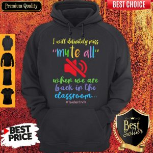 Top I Will Definitely Miss Mute All When We Are Back In The Classroom Hoodie