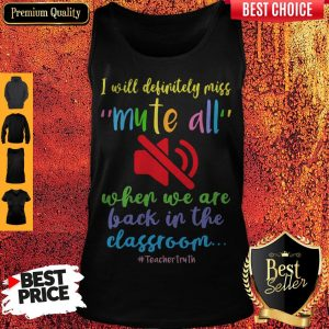 Top I Will Definitely Miss Mute All When We Are Back In The Classroom Tank Top