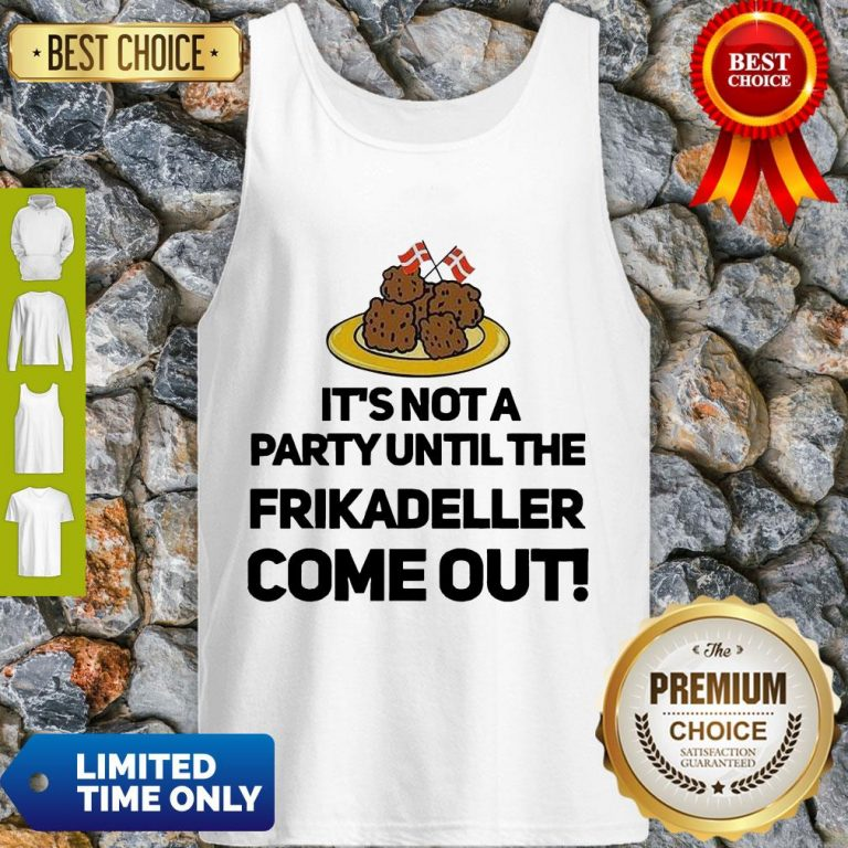 Top It's Not A Party Until The Frikadeller Come Out Tank Top