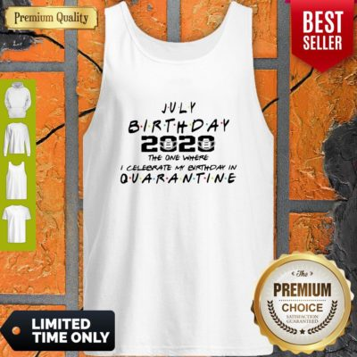 Top July Birthday 2020 The One Where I Celebrate My Birthday In Quarantine Tank Top - Design By Earstees.com