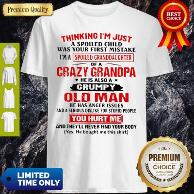 Top Thinking I'm Just A Spoiled Child Was Your First Mistake Of A Crazy Grandpa Shirt
