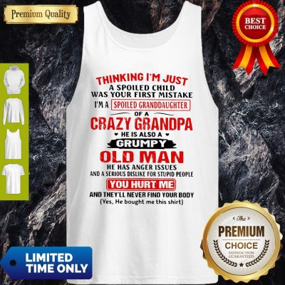 Top Thinking I'm Just A Spoiled Child Was Your First Mistake Of A Crazy Grandpa Tank Top
