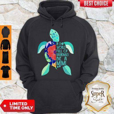 Top Turtle In A World Full Of Grandmas Be A Mimi Hoodie