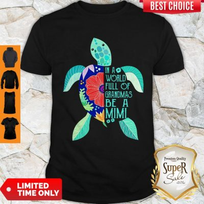 Top Turtle In A World Full Of Grandmas Be A Mimi Shirt