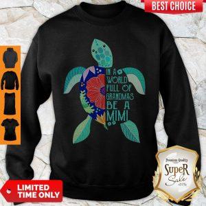 Top Turtle In A World Full Of Grandmas Be A Mimi Sweatshirt