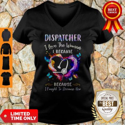 Nice Nurse Dispatcher I Love The Woman I Became Because V-neck