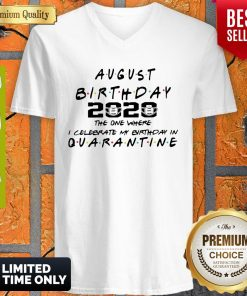 Awesome August Birthday 2020 The One Where I Celebrate My Birthday In Quarantine V-neck